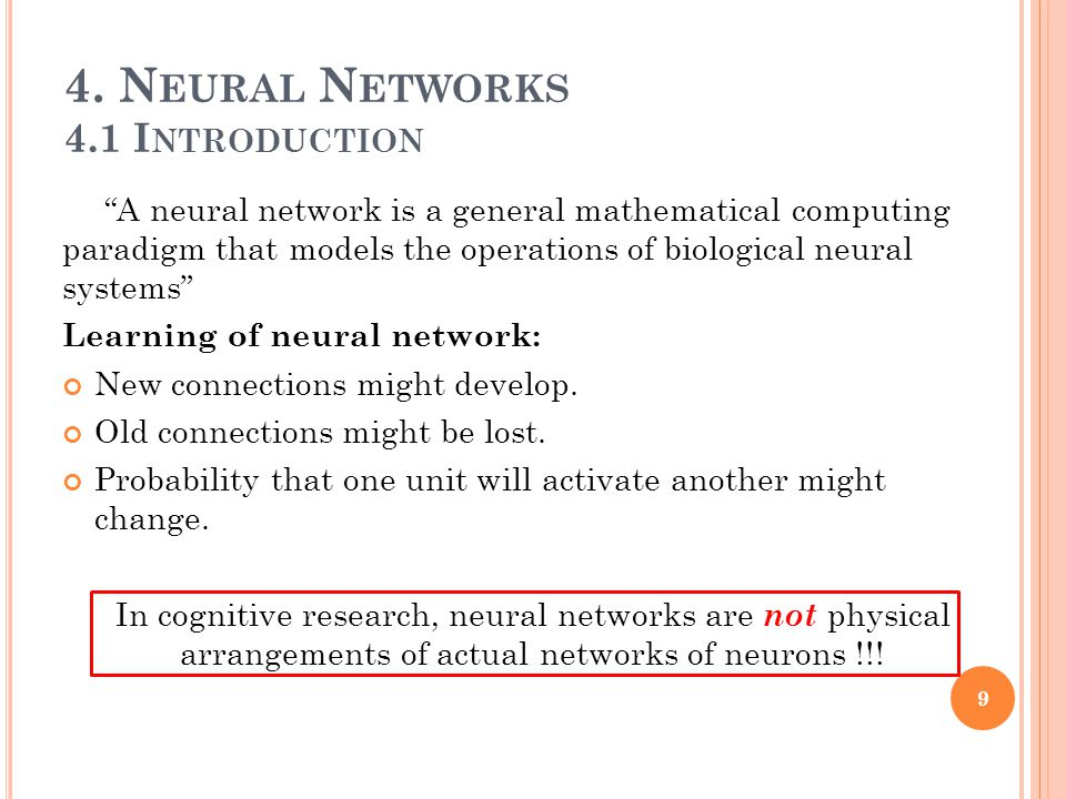 """4. N EURAL N ETWORKS 4.1 I NTRODUCTION """"A neural network is a general mathematical computing paradigm that models the operations of biological neural"""