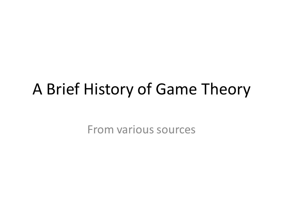 A Brief History of Game Theory From various sources