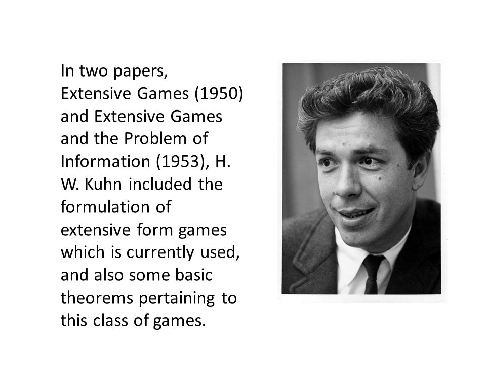In two papers, Extensive Games (1950) and Extensive Games and the Problem of Information (1953), H.