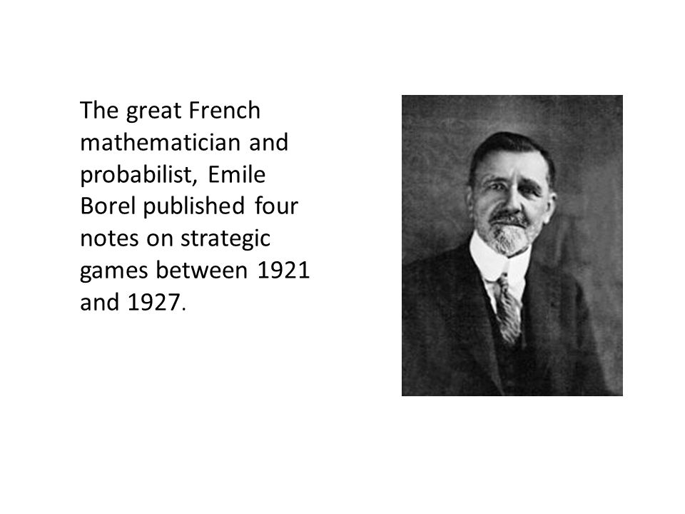 The great French mathematician and probabilist, Emile Borel published four notes on strategic games between 1921 and 1927.