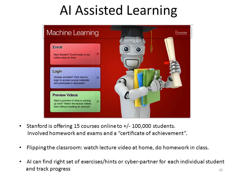 """AI Assisted Learning Stanford is offering 15 courses online to +/- 100,000 students. Involved homework and exams and a """"certificate of achievement"""". F"""