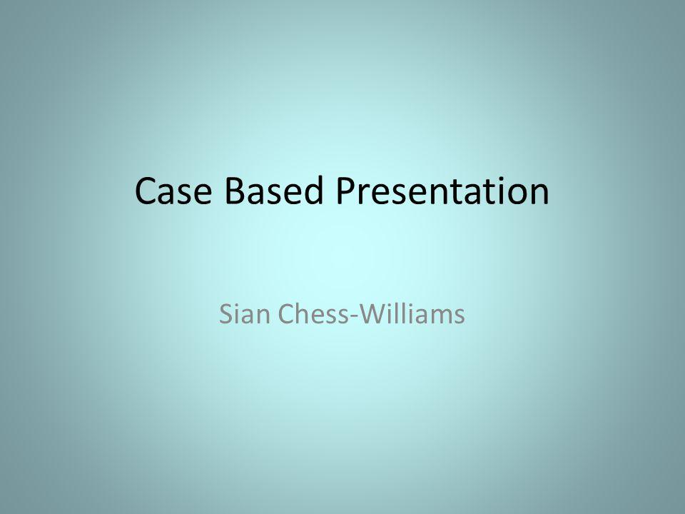 Case Based Presentation Sian Chess-Williams