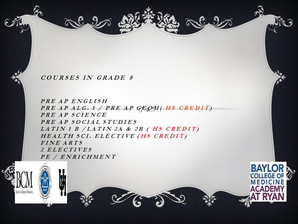 COURSES IN GRADE 8 PRE AP ENGLISH PRE AP ALG.