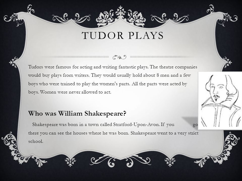 TUDOR PLAYS Tudors were famous for acting and writing fantastic plays.