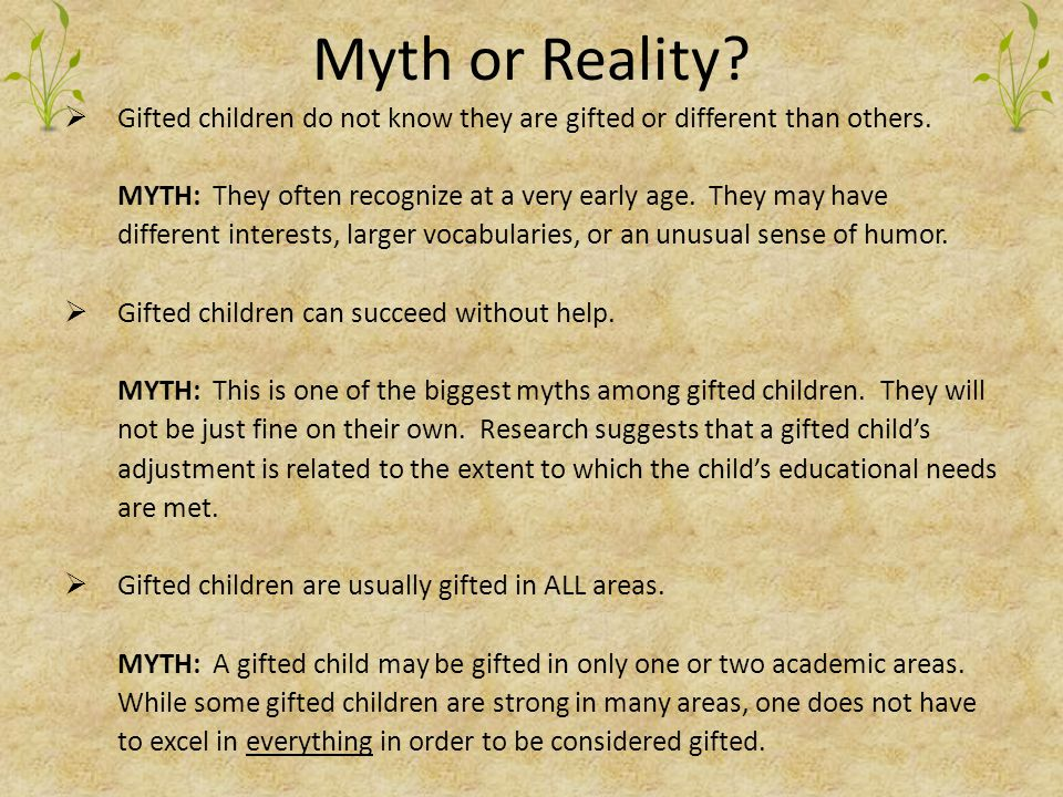 Myth or Reality. Gifted children do not know they are gifted or different than others.