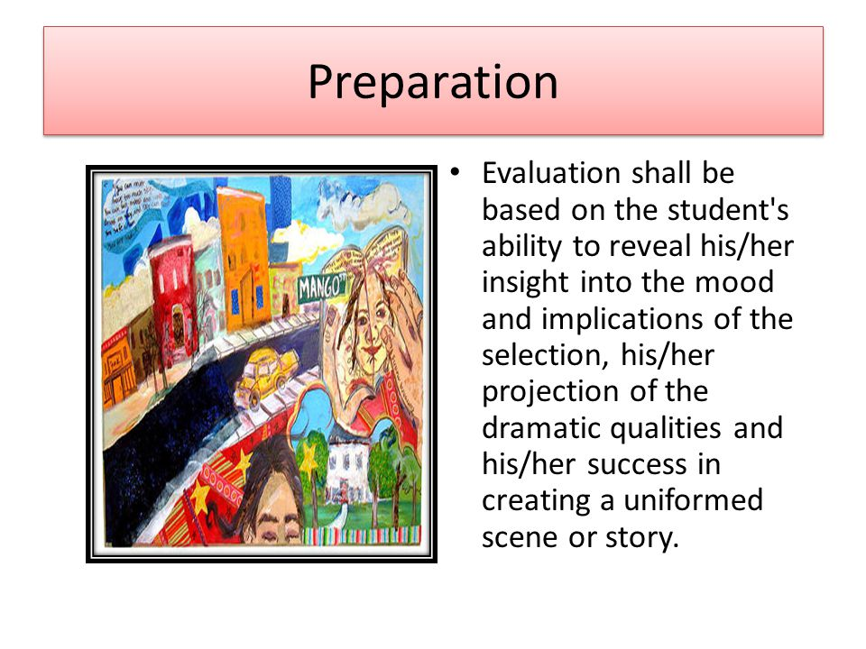 Preparation Evaluation shall be based on the student's ability to reveal his/her insight into the mood and implications of the selection, his/her proj