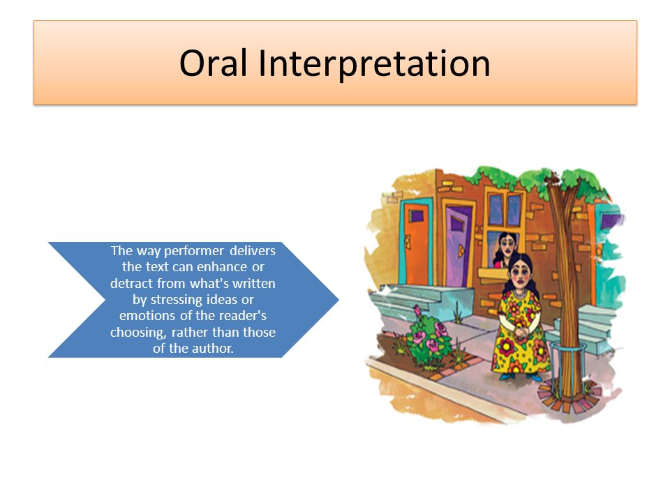 Oral Interpretation The way performer delivers the text can enhance or detract from what's written by stressing ideas or emotions of the reader's choo