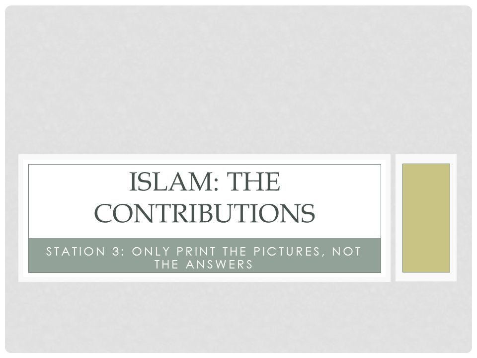 STATION 3: ONLY PRINT THE PICTURES, NOT THE ANSWERS ISLAM: THE CONTRIBUTIONS