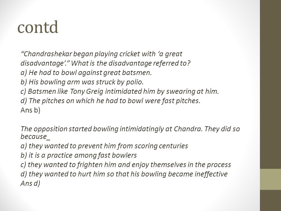 contd Chandrashekar began playing cricket with 'a great disadvantage'. What is the disadvantage referred to.