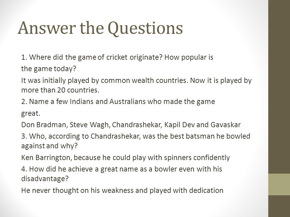 Answer the Questions 1. Where did the game of cricket originate.