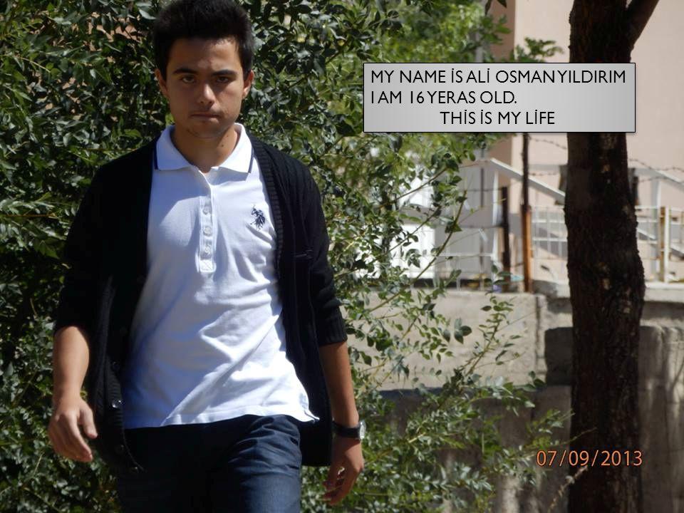 MY NAME İ S AL İ OSMAN YILDIRIM I AM 16 YERAS OLD.