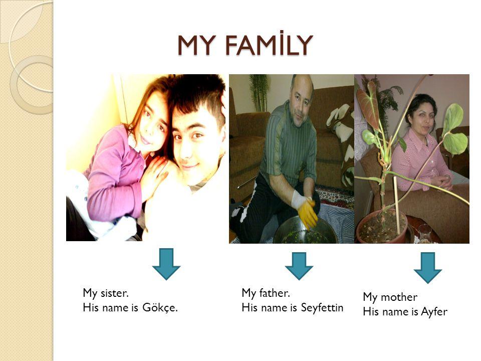 MY FAM İ LY MY FAM İ LY My sister. His name is Gökçe.