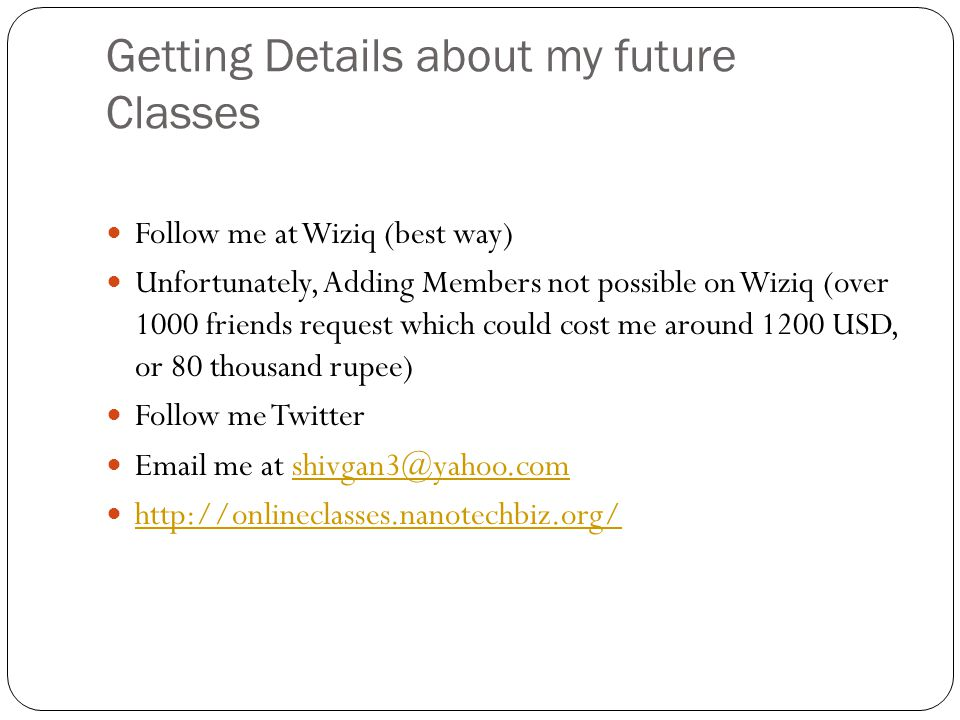 Getting Details about my future Classes Follow me at Wiziq (best way) Unfortunately, Adding Members not possible on Wiziq (over 1000 friends request w