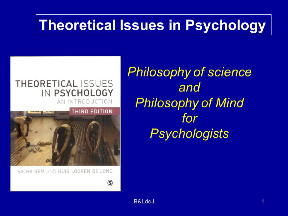 B&LdeJ 1 Theoretical Issues in Psychology Philosophy of science and Philosophy of Mind for Psychologists