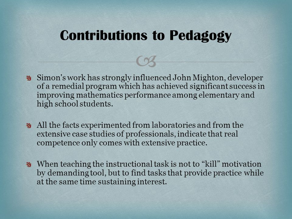  Simon s work has strongly influenced John Mighton, developer of a remedial program which has achieved significant success in improving mathematics performance among elementary and high school students.