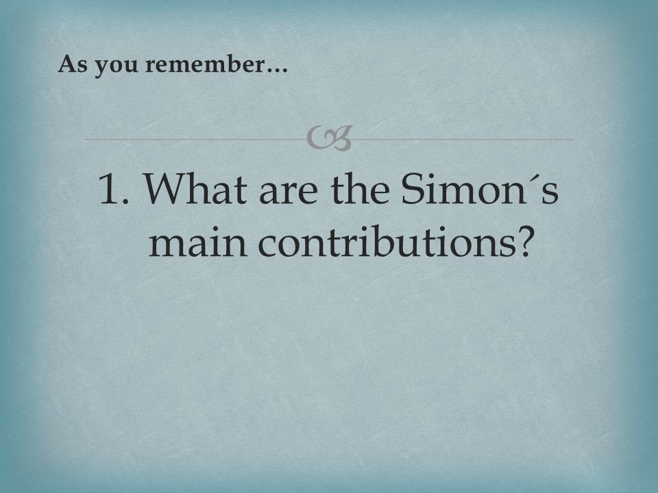  As you remember… 1. What are the Simon´s main contributions