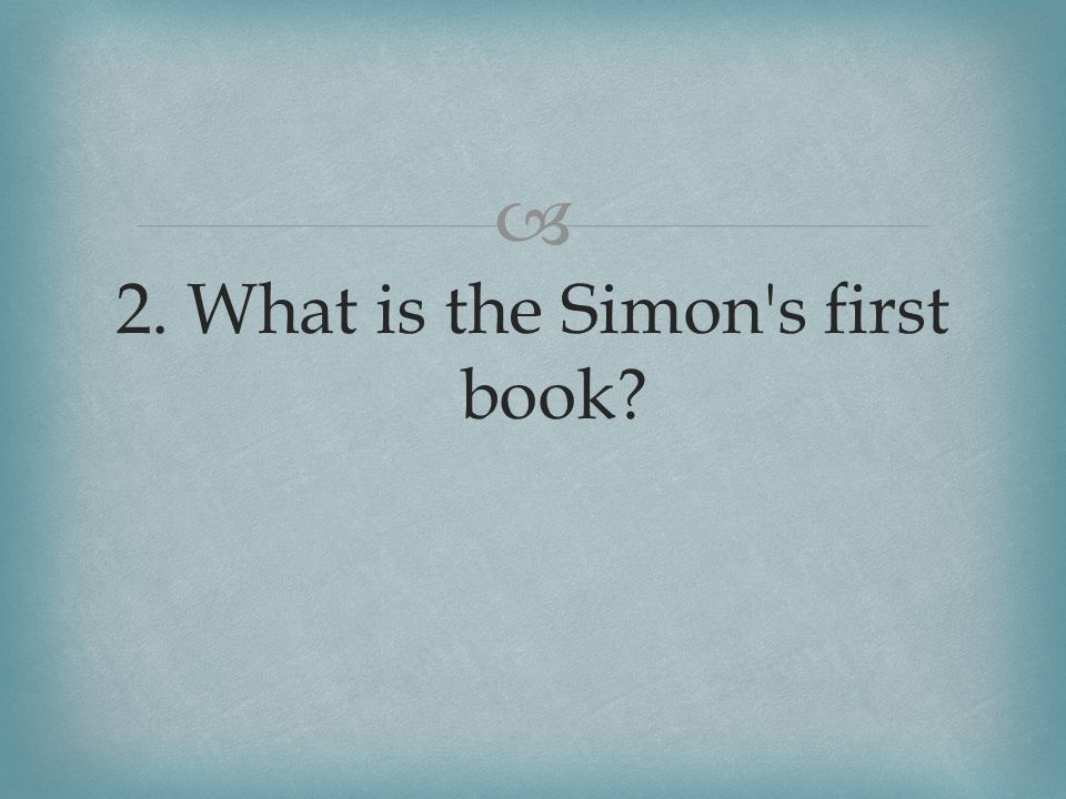  2. What is the Simon s first book