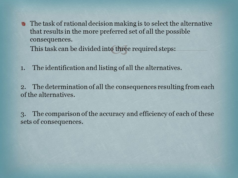  The task of rational decision making is to select the alternative that results in the more preferred set of all the possible consequences.