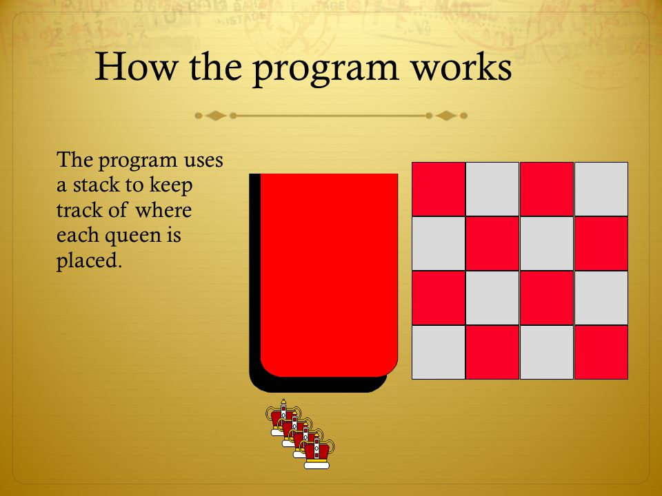 How the program works The program uses a stack to keep track of where each queen is placed.