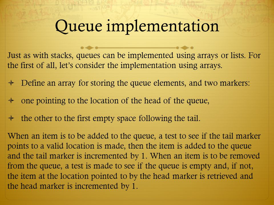 Queue implementation Just as with stacks, queues can be implemented using arrays or lists. For the first of all, let's consider the implementation usi