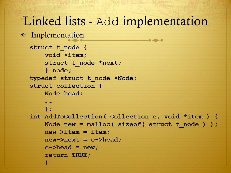 Linked lists - Add implementation  Implementation struct t_node { void *item; struct t_node *next; } node; typedef struct t_node *Node; struct collec