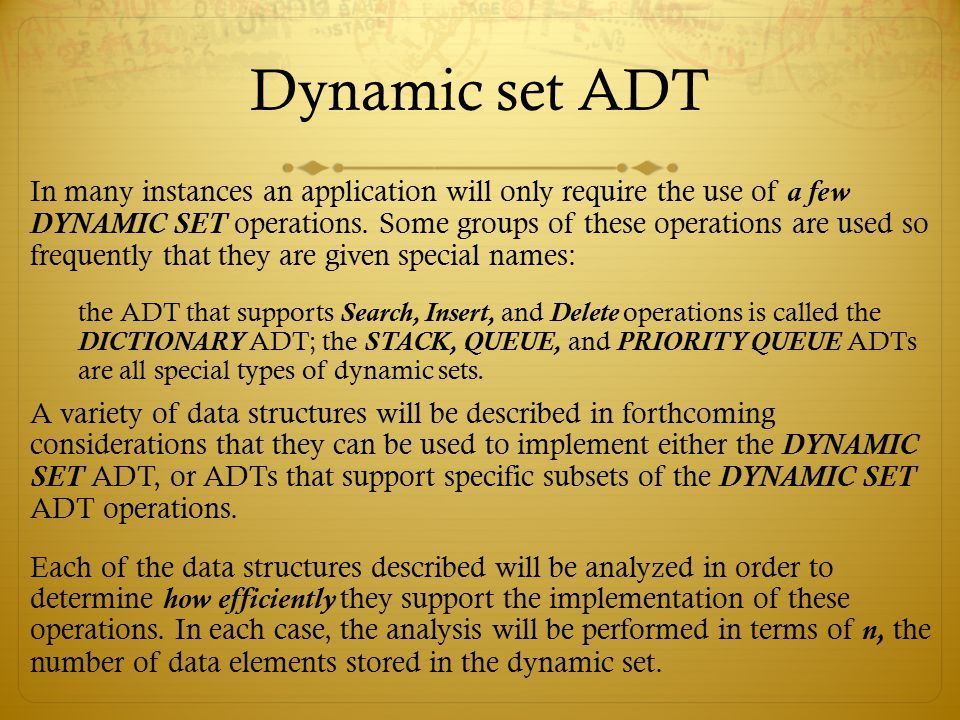 Dynamic set ADT In many instances an application will only require the use of a few DYNAMIC SET operations. Some groups of these operations are used s