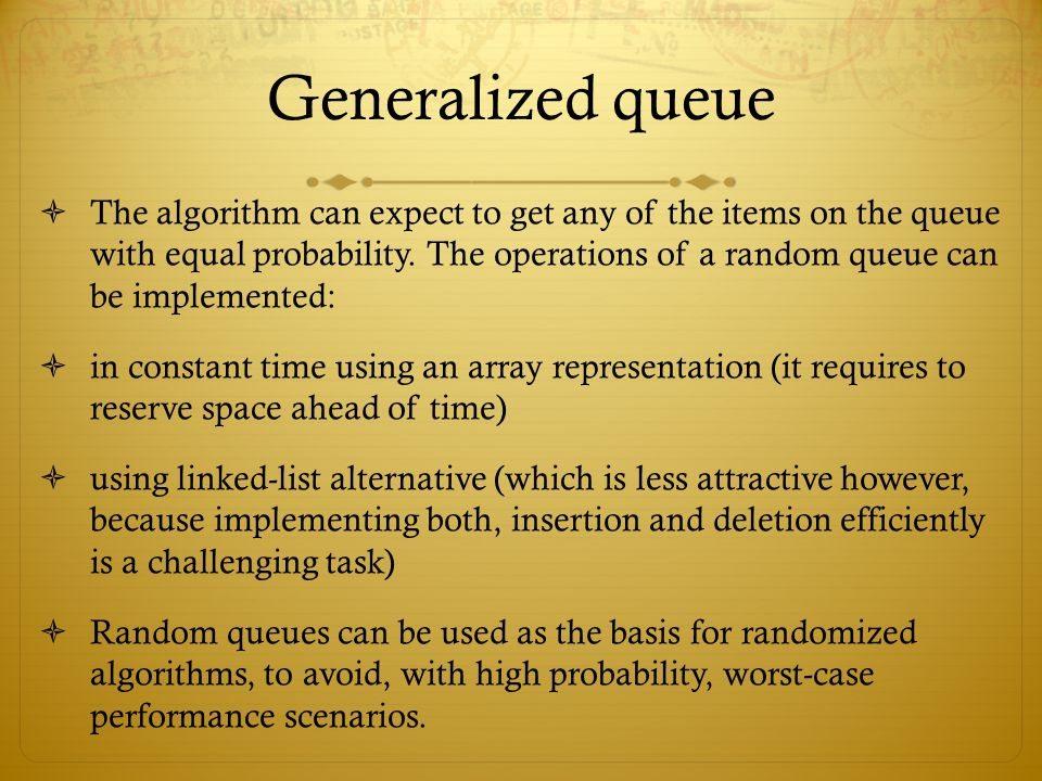 Generalized queue  The algorithm can expect to get any of the items on the queue with equal probability. The operations of a random queue can be impl