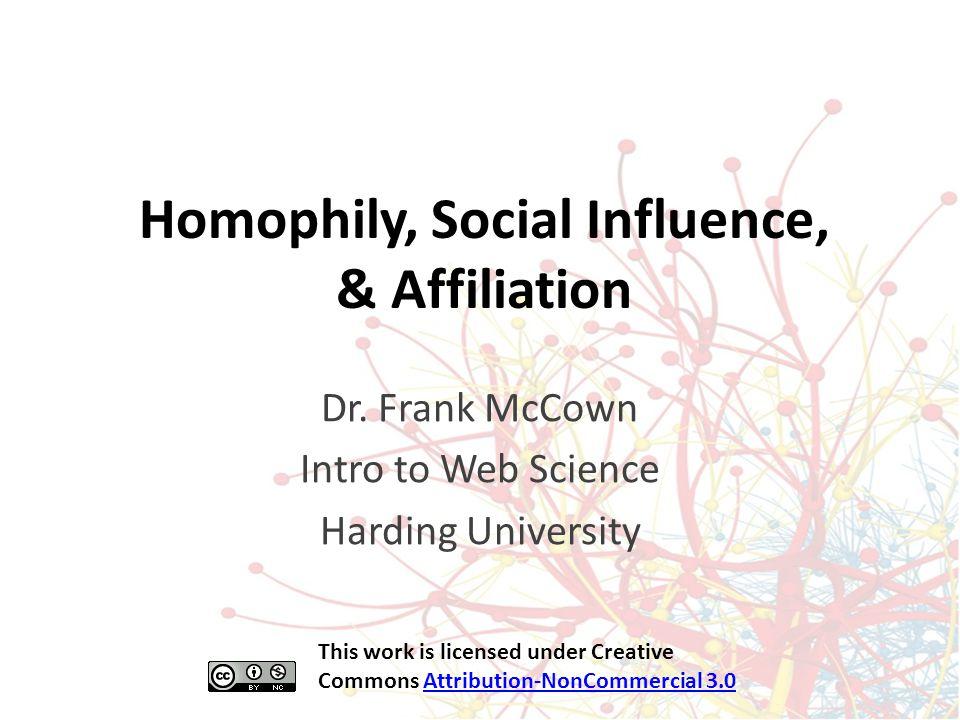 Homophily, Social Influence, & Affiliation Dr.