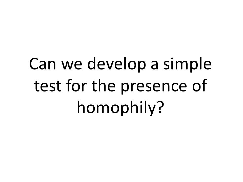 Can we develop a simple test for the presence of homophily?