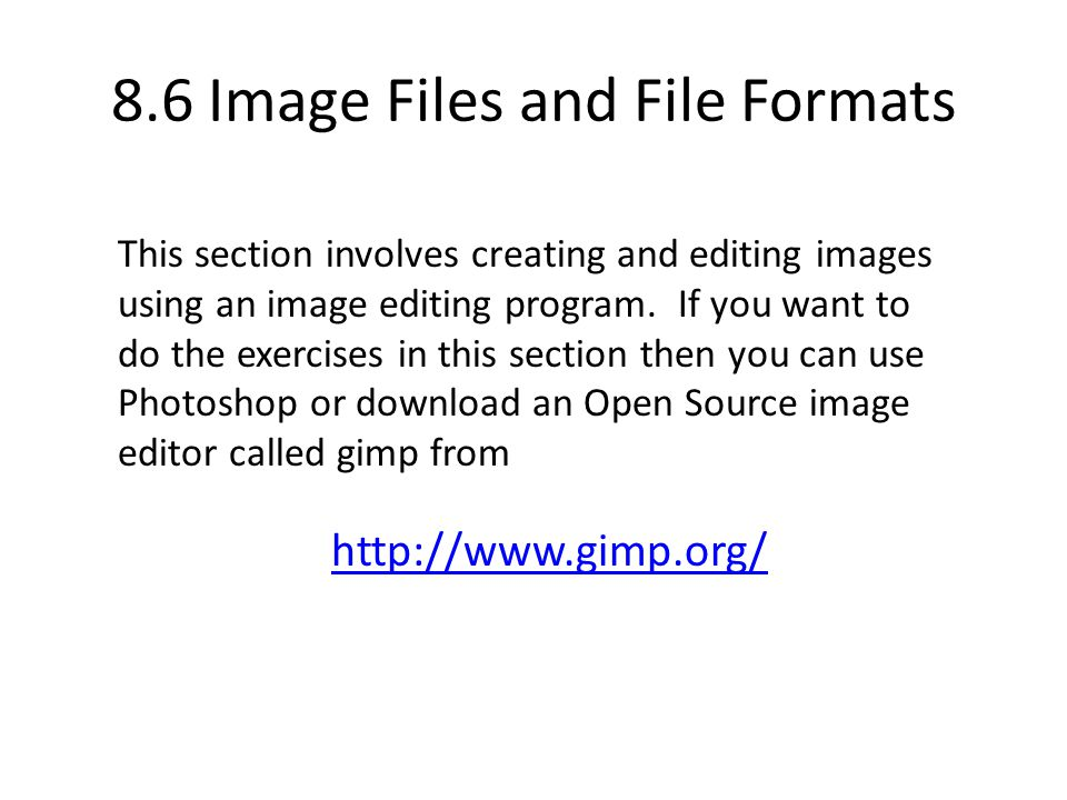 8.6 Image Files and File Formats This section involves creating and editing images using an image editing program.
