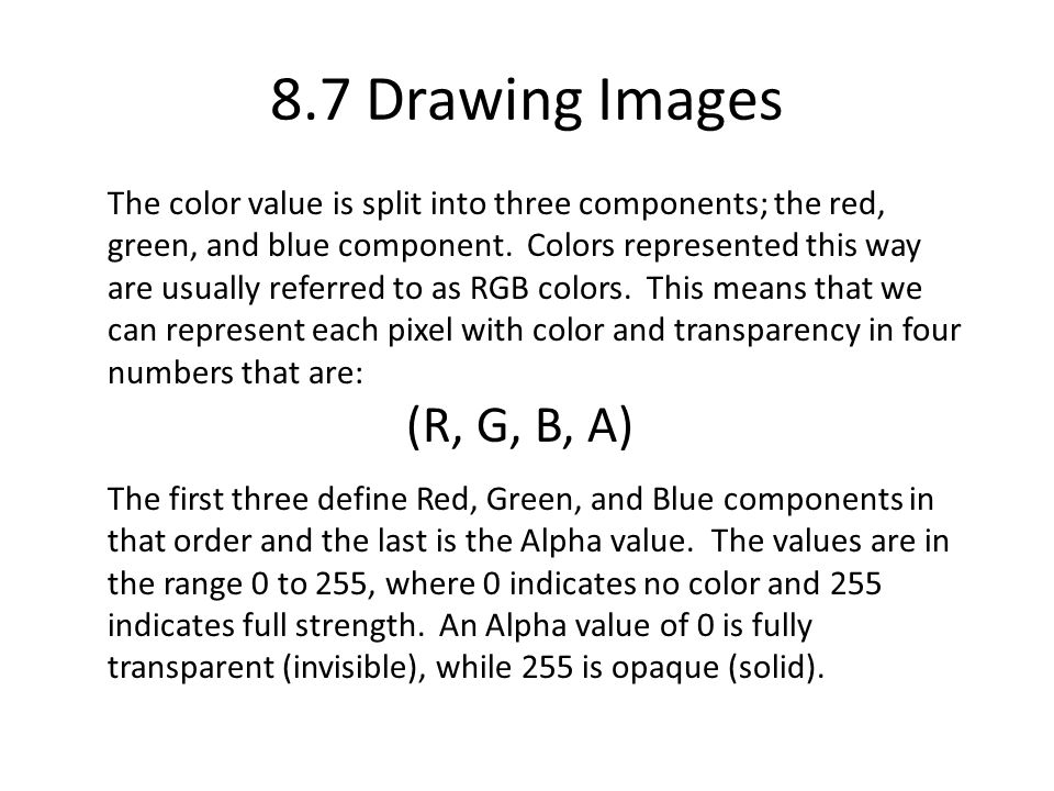 8.7 Drawing Images The color value is split into three components; the red, green, and blue component.