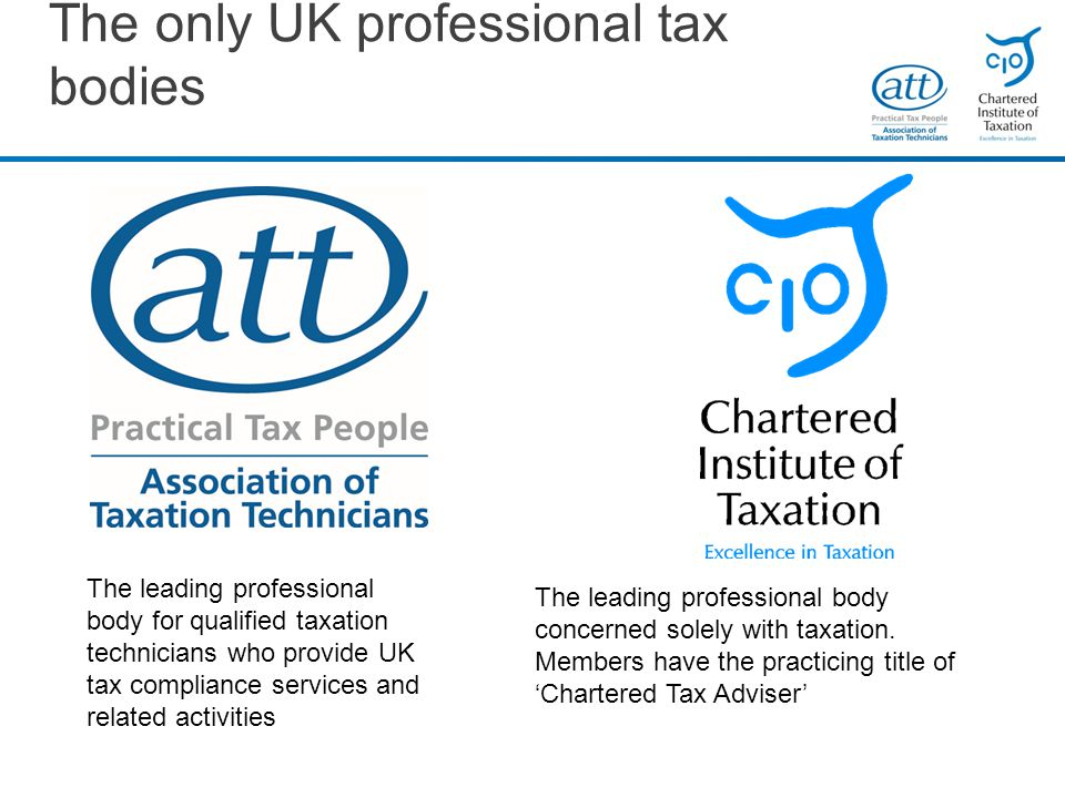 The only UK professional tax bodies The leading professional body concerned solely with taxation.