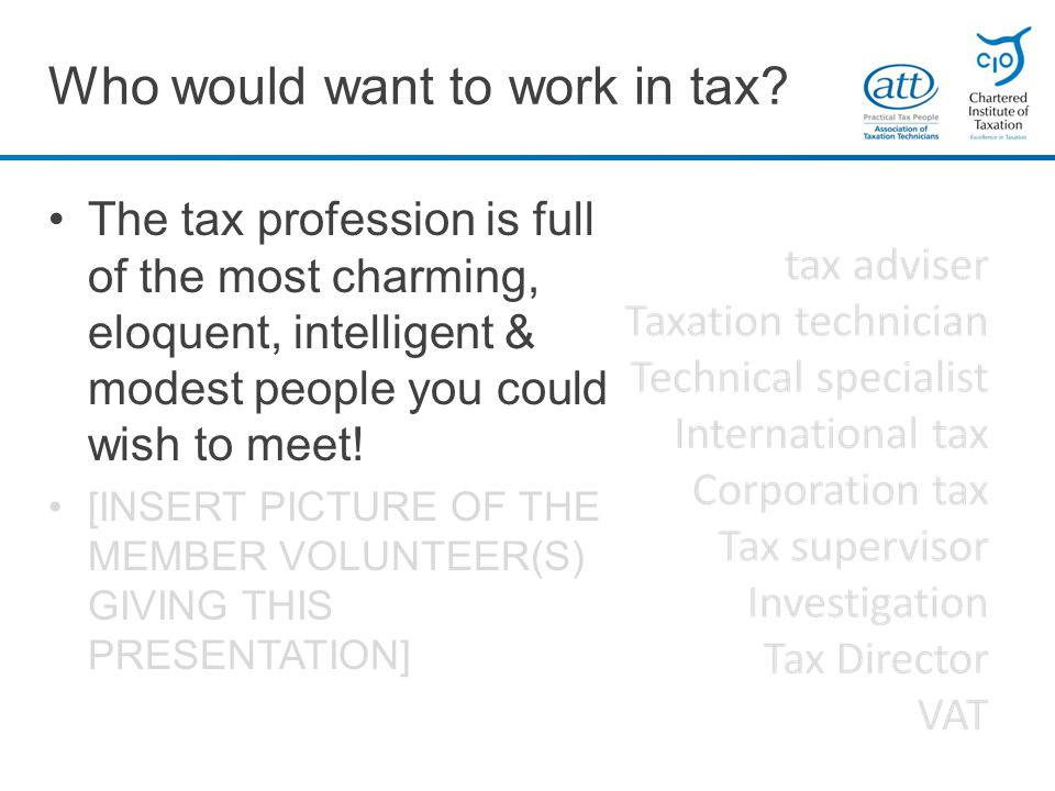 The tax profession is full of the most charming, eloquent, intelligent & modest people you could wish to meet.
