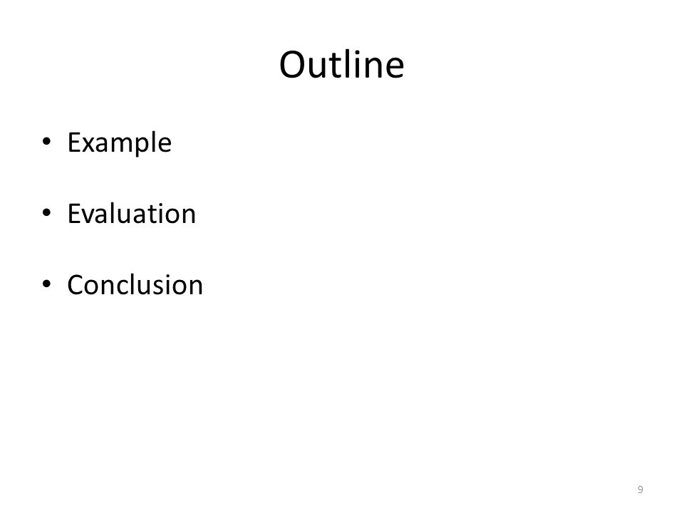 Outline Example Evaluation Conclusion 9