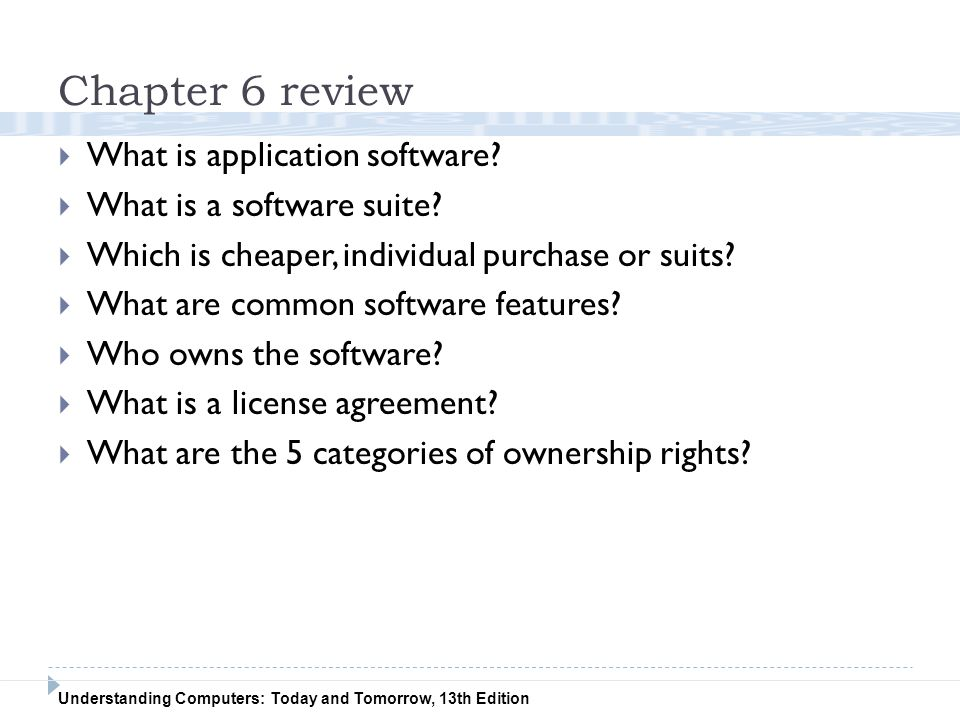 Understanding Computers: Today and Tomorrow, 13th Edition Chapter 6 review  What is application software?  What is a software suite?  Which is chea
