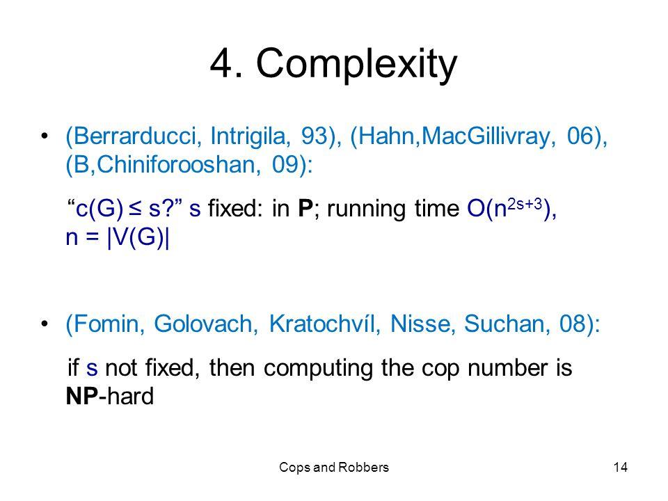 "4. Complexity (Berrarducci, Intrigila, 93), (Hahn,MacGillivray, 06), (B,Chiniforooshan, 09): ""c(G) ≤ s?"" s fixed: in P; running time O(n 2s+3 ), n = |"