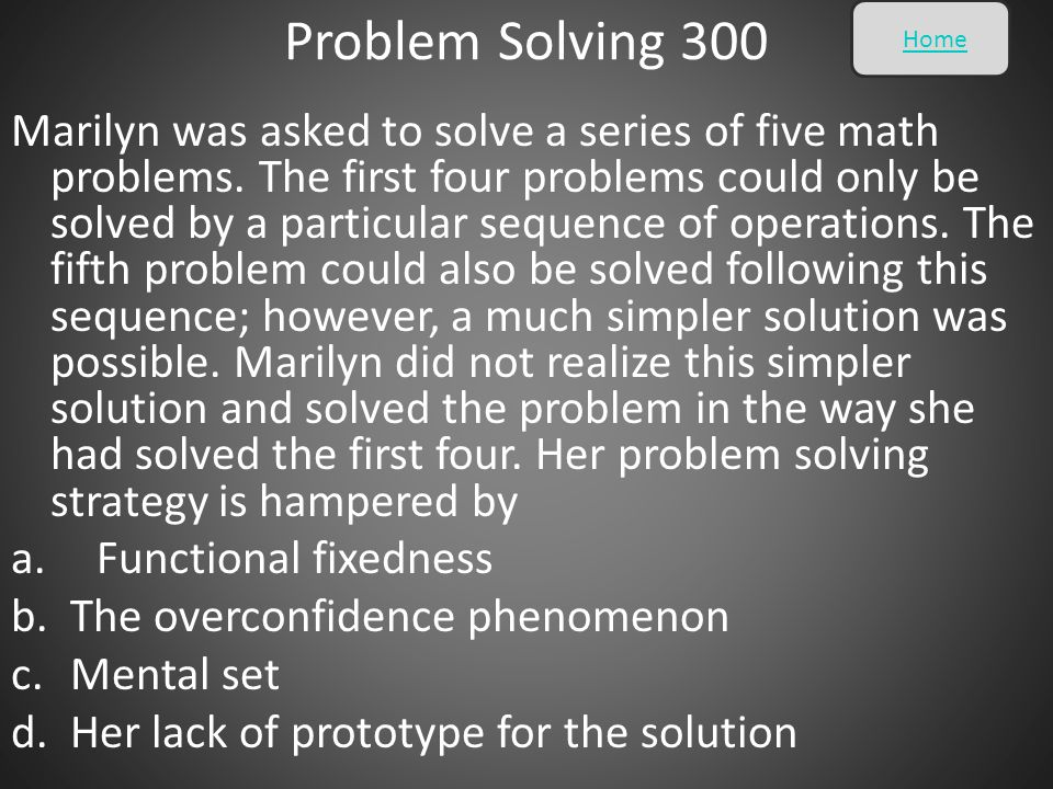 Problem Solving 300 Marilyn was asked to solve a series of five math problems. The first four problems could only be solved by a particular sequence o