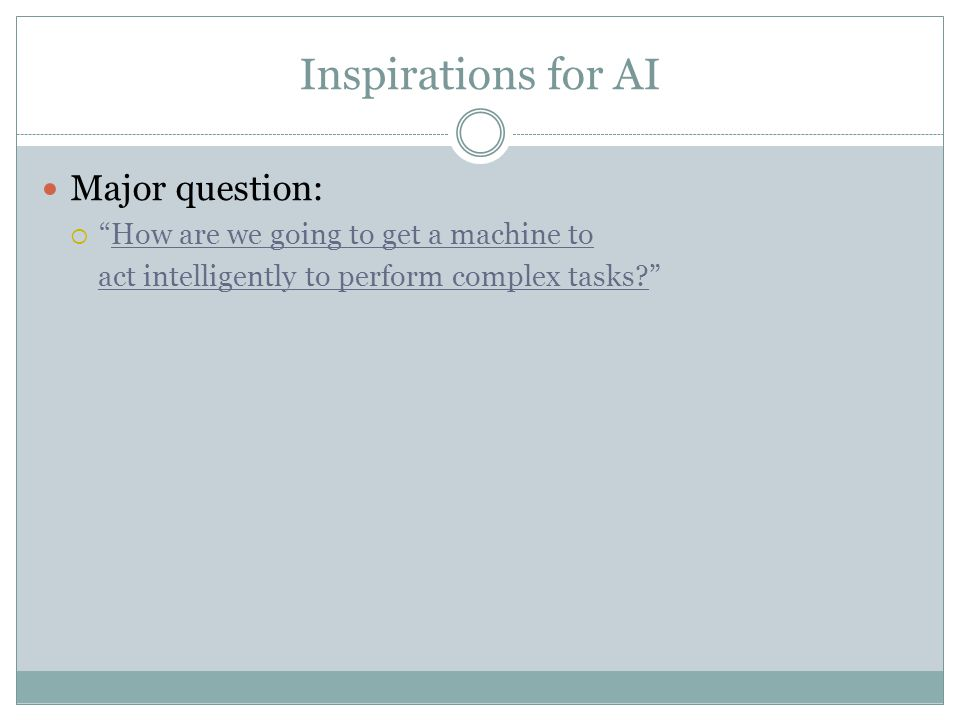 """Inspirations for AI Major question:  """"How are we going to get a machine to act intelligently to perform complex tasks?"""""""