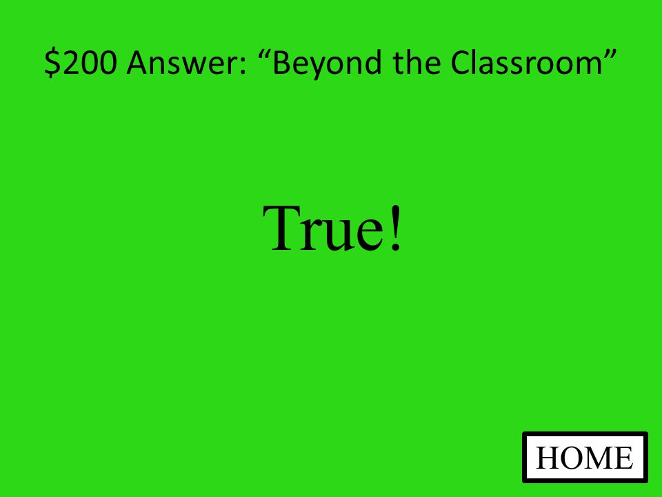 $200 Question: Beyond the Classroom True or False.