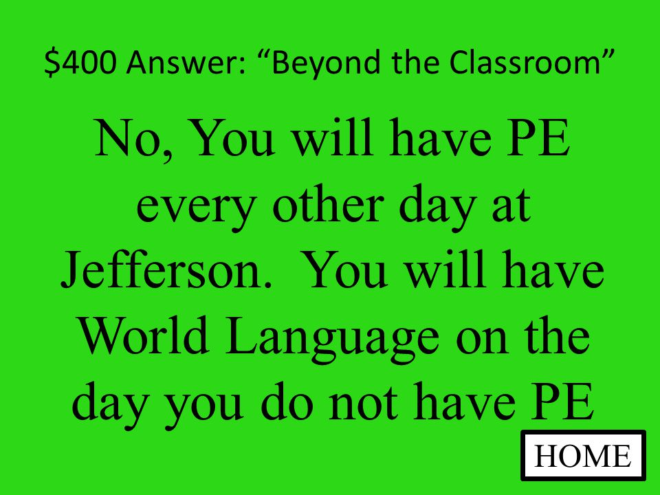$400 Question: Beyond the Classroom Do you have PE every day in middle school ANSWER