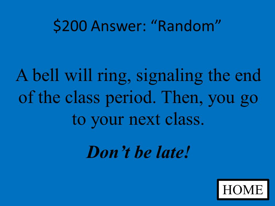 $200 Question: Random How will you know when to change classes ANSWER
