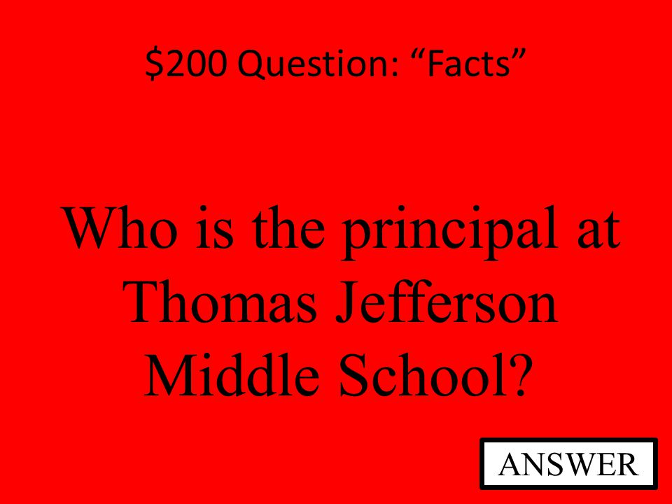 $200 Question: Fact or Fiction Fact or Fiction? There are bullies in middle school. ANSWER