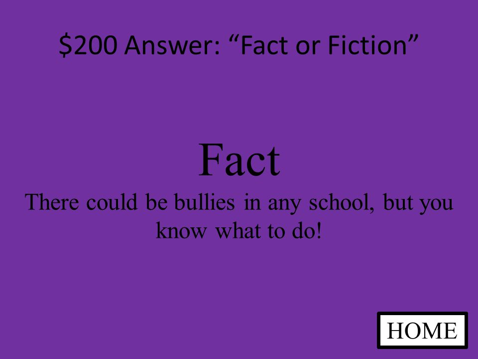 $200 Question: Fact or Fiction Fact or Fiction There are bullies in middle school. ANSWER