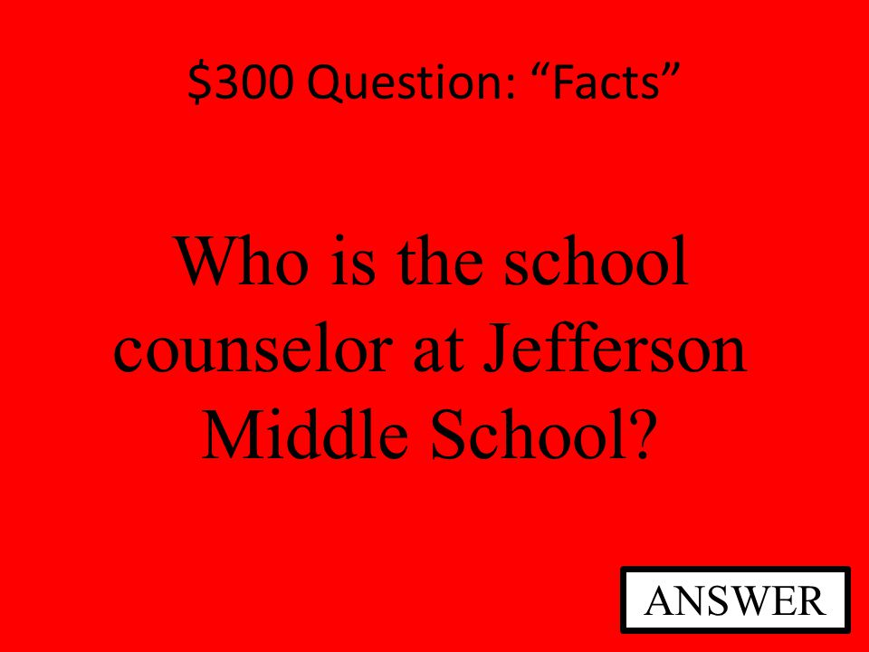 $300 Question: Facts Who is the school counselor at Jefferson Middle School? ANSWER