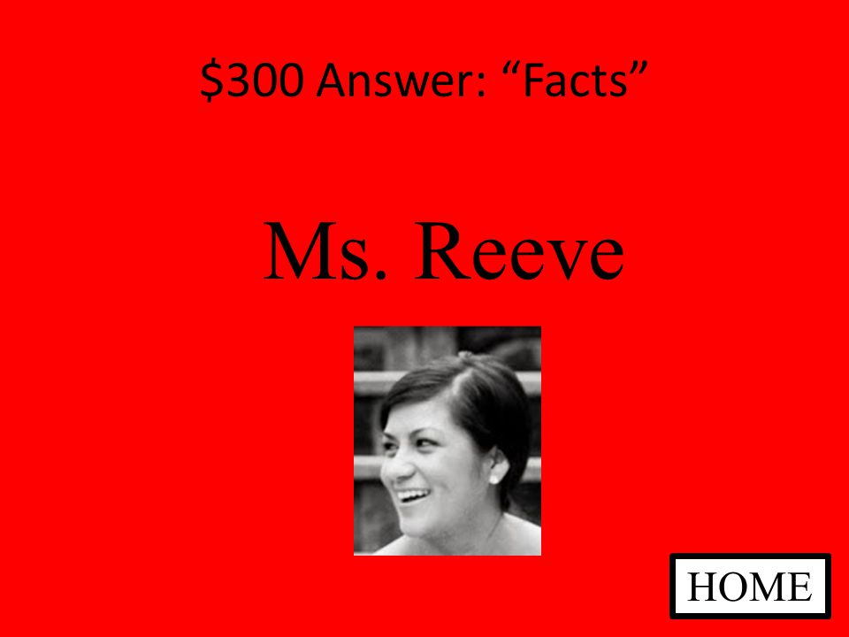$300 Answer: Facts Ms. Reeve HOME