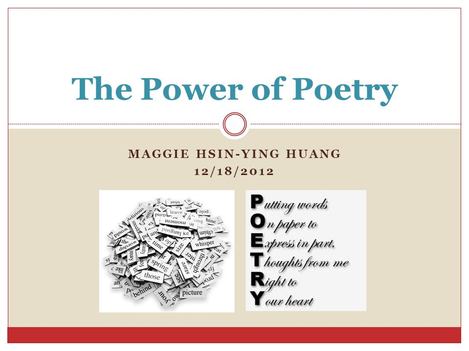 MAGGIE HSIN-YING HUANG 12/18/2012 The Power of Poetry