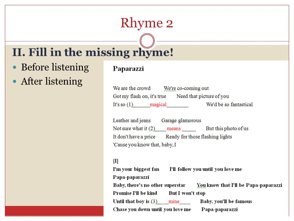 Rhyme 2 II. Fill in the missing rhyme! Before listening After listening