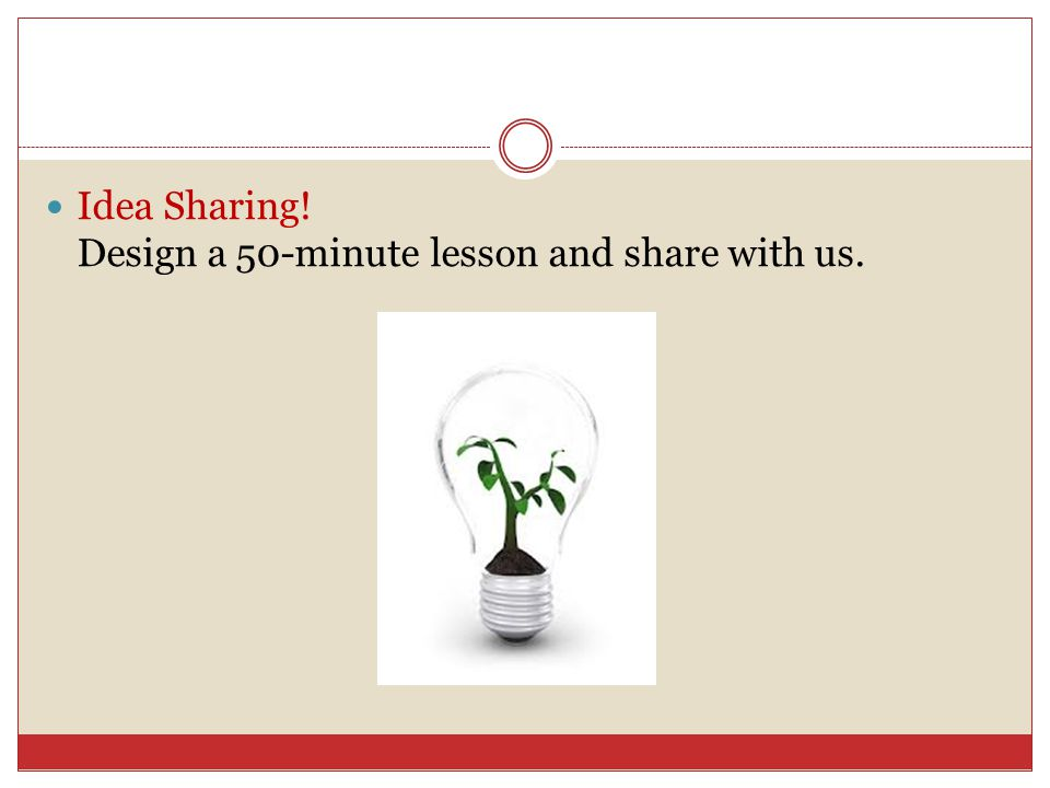 Idea Sharing! Design a 50-minute lesson and share with us.