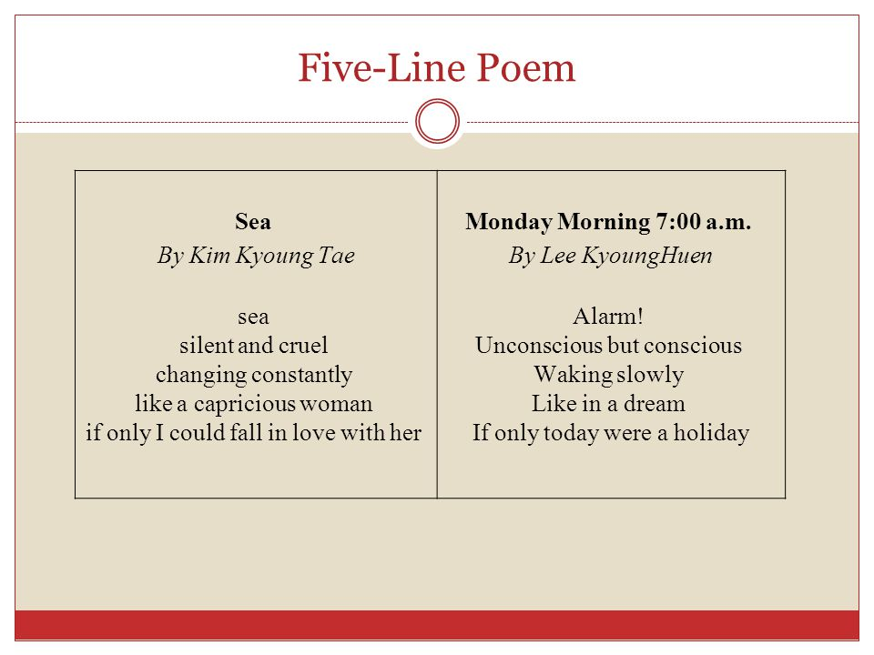 Five-Line Poem Sea By Kim Kyoung Tae sea silent and cruel changing constantly like a capricious woman if only I could fall in love with her Monday Morning 7:00 a.m.