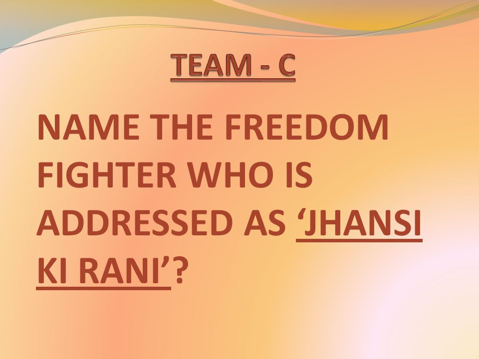 NAME THE FREEDOM FIGHTER WHO IS ADDRESSED AS 'JHANSI KI RANI'?